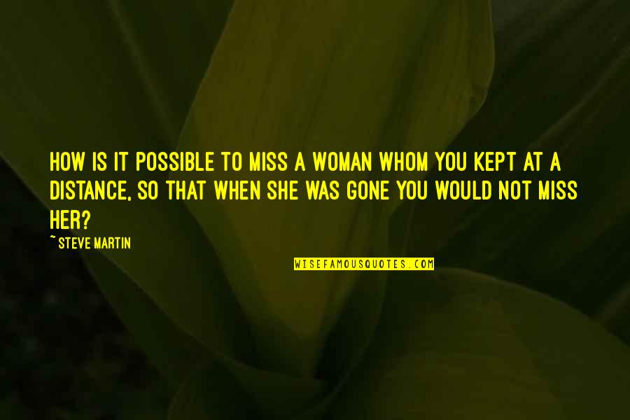 Good Clothing Quotes By Steve Martin: How is it possible to miss a woman