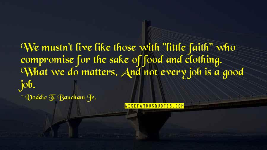 """Good Clothing Quotes By Voddie T. Baucham Jr.: We mustn't live like those with """"little faith"""""""