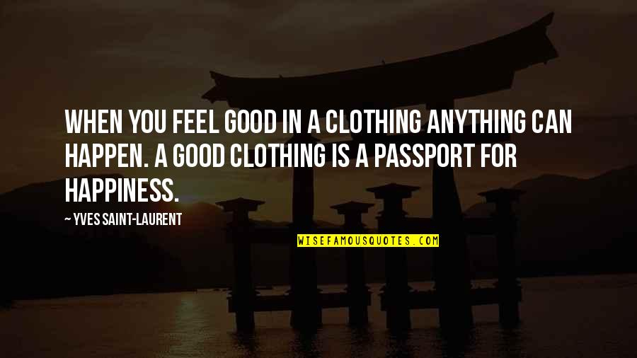 Good Clothing Quotes By Yves Saint-Laurent: When you feel good in a clothing anything