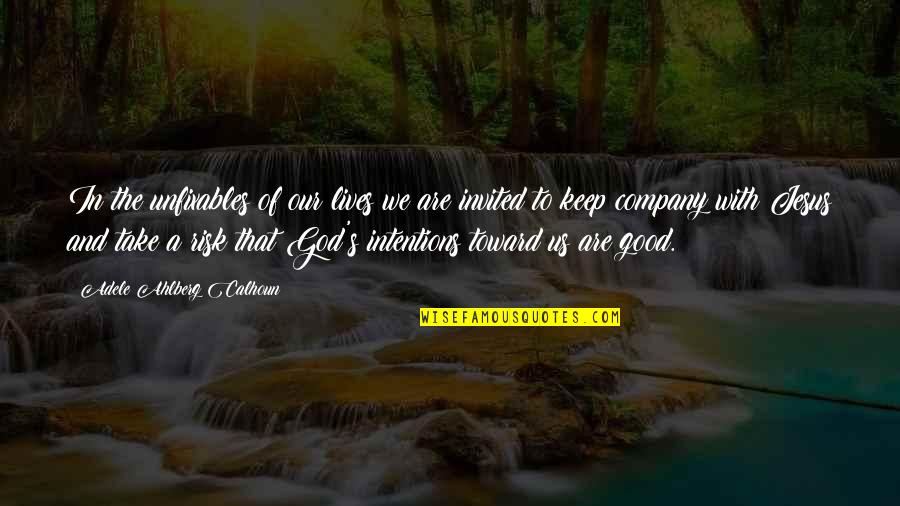 Good Company Quotes By Adele Ahlberg Calhoun: In the unfixables of our lives we are