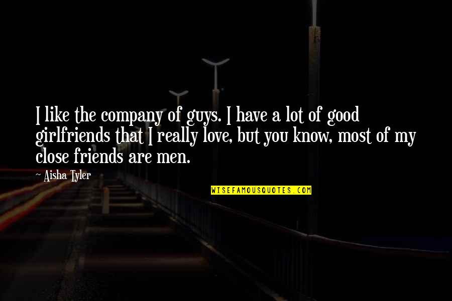 Good Company Quotes By Aisha Tyler: I like the company of guys. I have