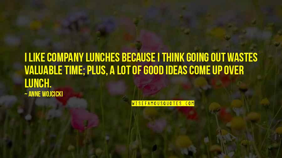 Good Company Quotes By Anne Wojcicki: I like company lunches because I think going
