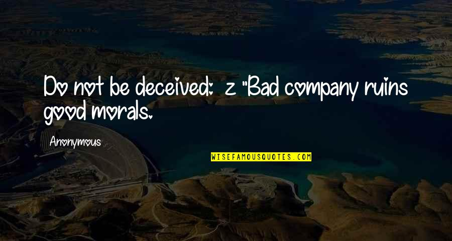 """Good Company Quotes By Anonymous: Do not be deceived: z """"Bad company ruins"""