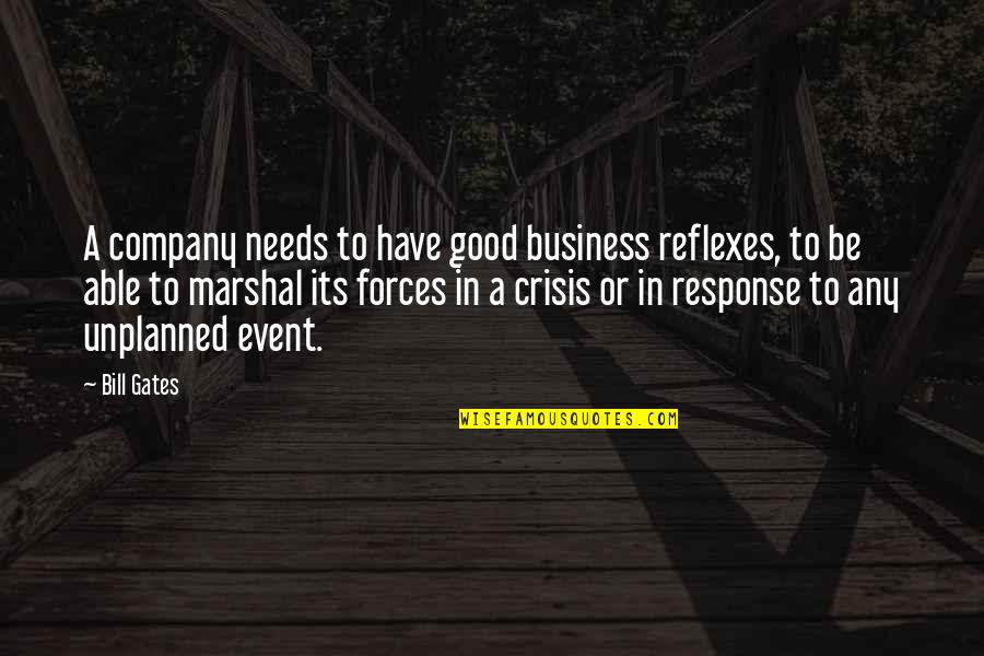 Good Company Quotes By Bill Gates: A company needs to have good business reflexes,