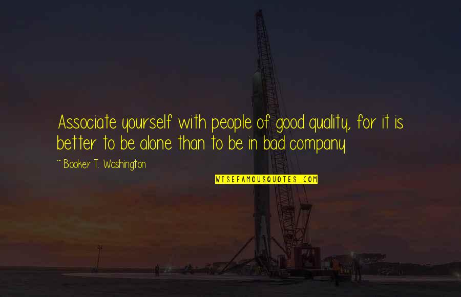 Good Company Quotes By Booker T. Washington: Associate yourself with people of good quality, for