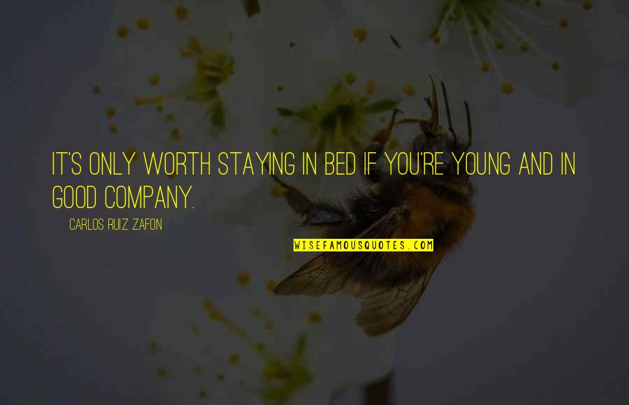Good Company Quotes By Carlos Ruiz Zafon: It's only worth staying in bed if you're