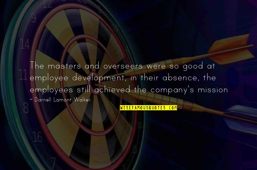 Good Company Quotes By Darnell Lamont Walker: The masters and overseers were so good at