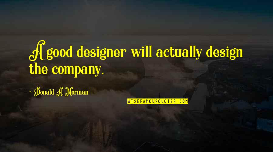 Good Company Quotes By Donald A. Norman: A good designer will actually design the company.