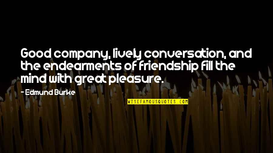 Good Company Quotes By Edmund Burke: Good company, lively conversation, and the endearments of