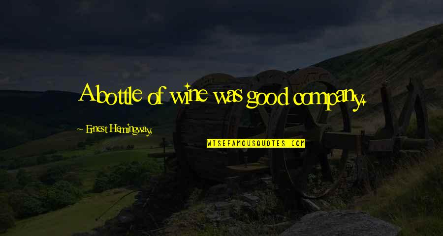 Good Company Quotes By Ernest Hemingway,: A bottle of wine was good company.