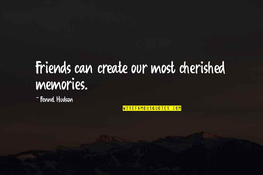 Good Company Quotes By Fennel Hudson: Friends can create our most cherished memories.