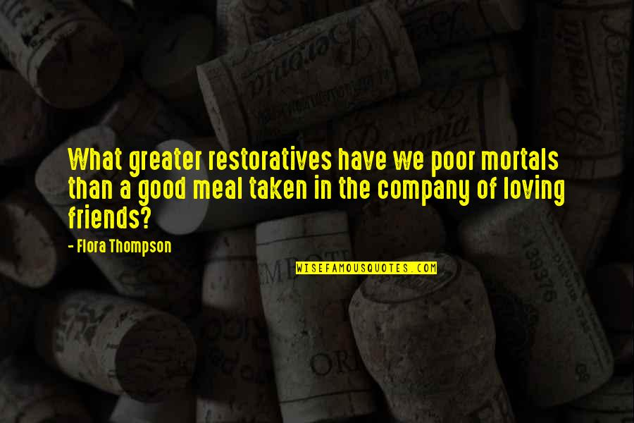 Good Company Quotes By Flora Thompson: What greater restoratives have we poor mortals than