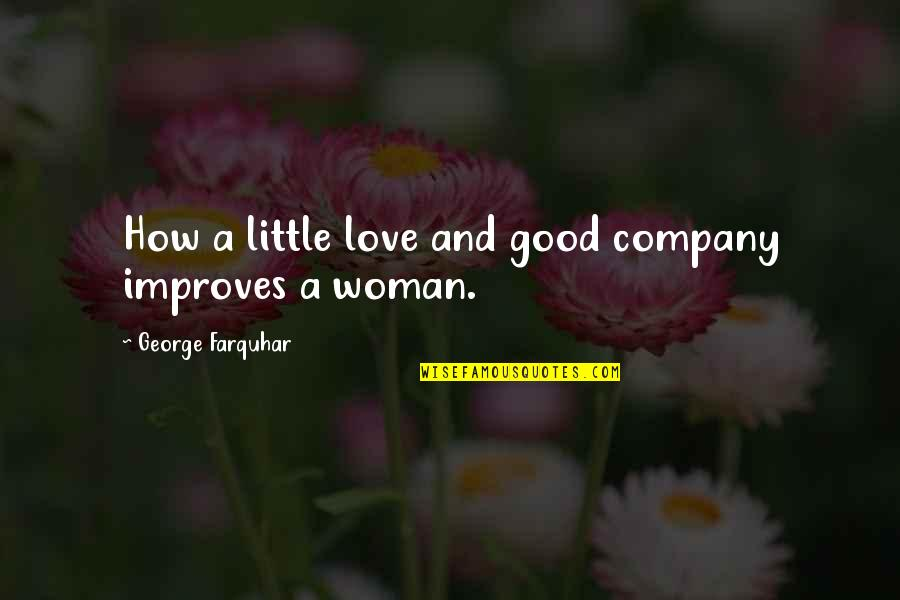Good Company Quotes By George Farquhar: How a little love and good company improves