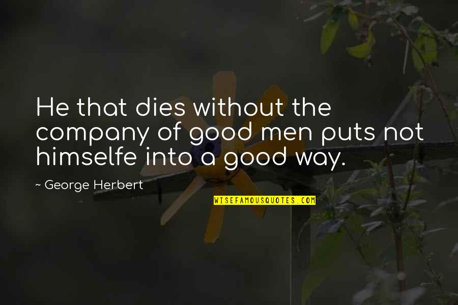 Good Company Quotes By George Herbert: He that dies without the company of good