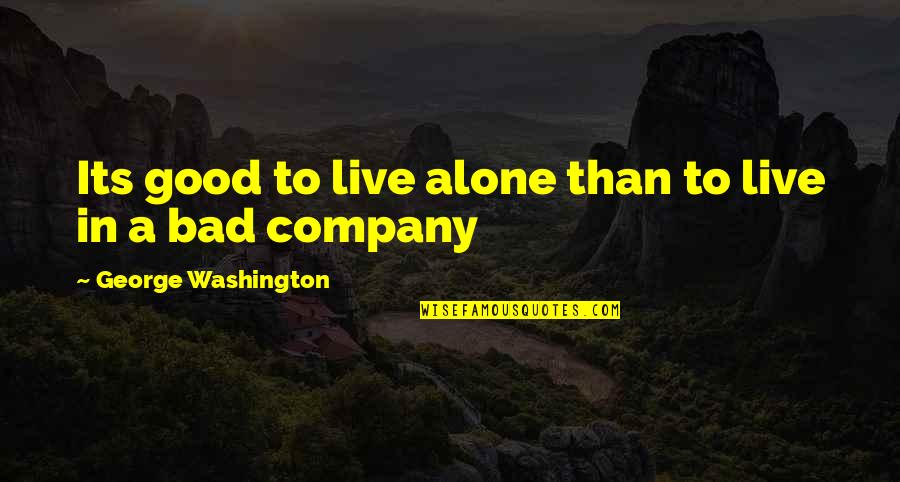 Good Company Quotes By George Washington: Its good to live alone than to live