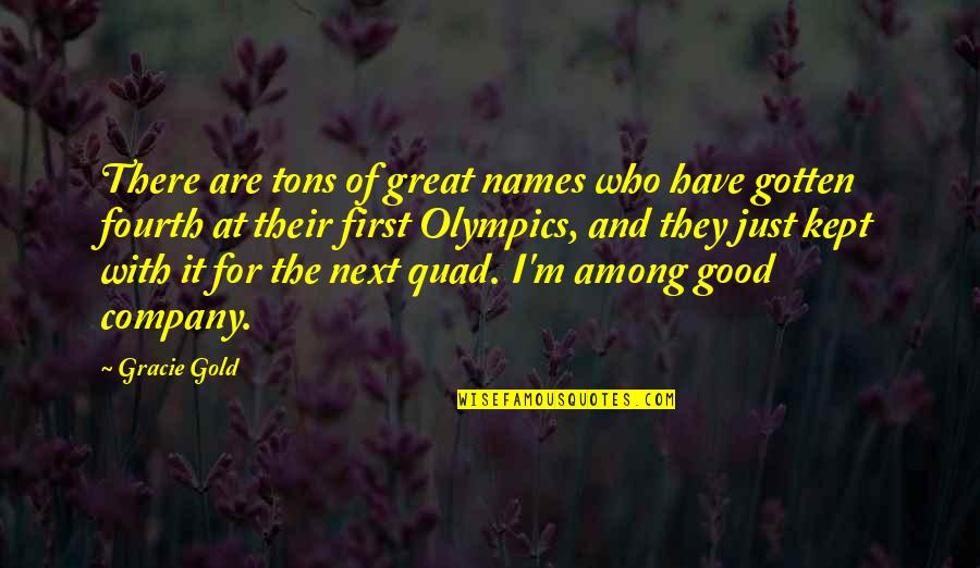 Good Company Quotes By Gracie Gold: There are tons of great names who have