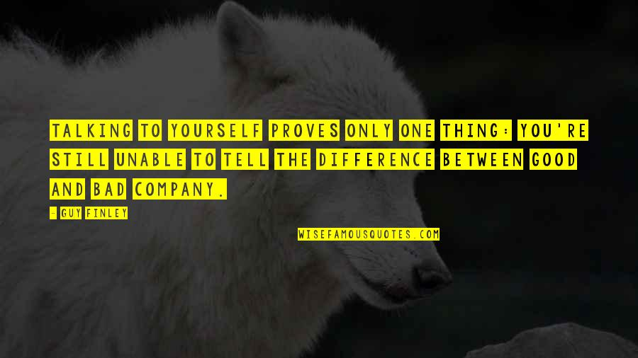 Good Company Quotes By Guy Finley: Talking to yourself proves only one thing: you're