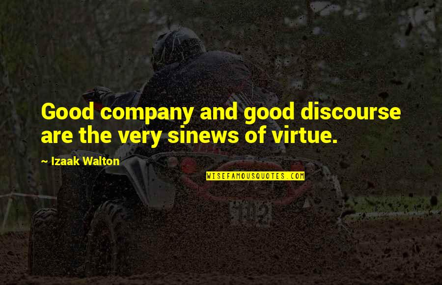 Good Company Quotes By Izaak Walton: Good company and good discourse are the very