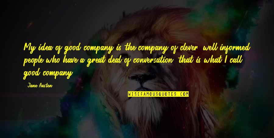 Good Company Quotes By Jane Austen: My idea of good company is the company