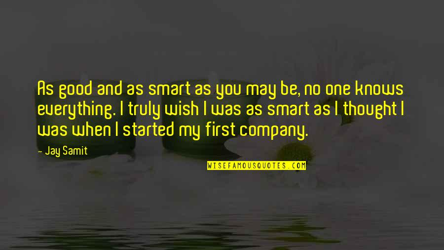 Good Company Quotes By Jay Samit: As good and as smart as you may