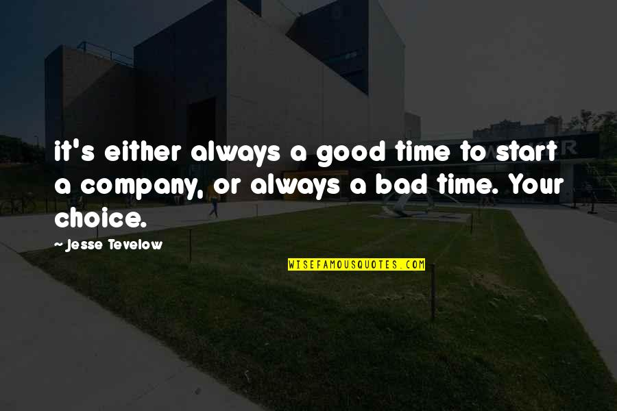 Good Company Quotes By Jesse Tevelow: it's either always a good time to start