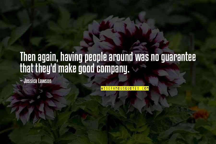 Good Company Quotes By Jessica Lawson: Then again, having people around was no guarantee