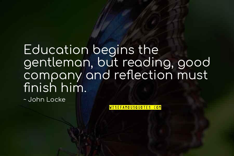 Good Company Quotes By John Locke: Education begins the gentleman, but reading, good company