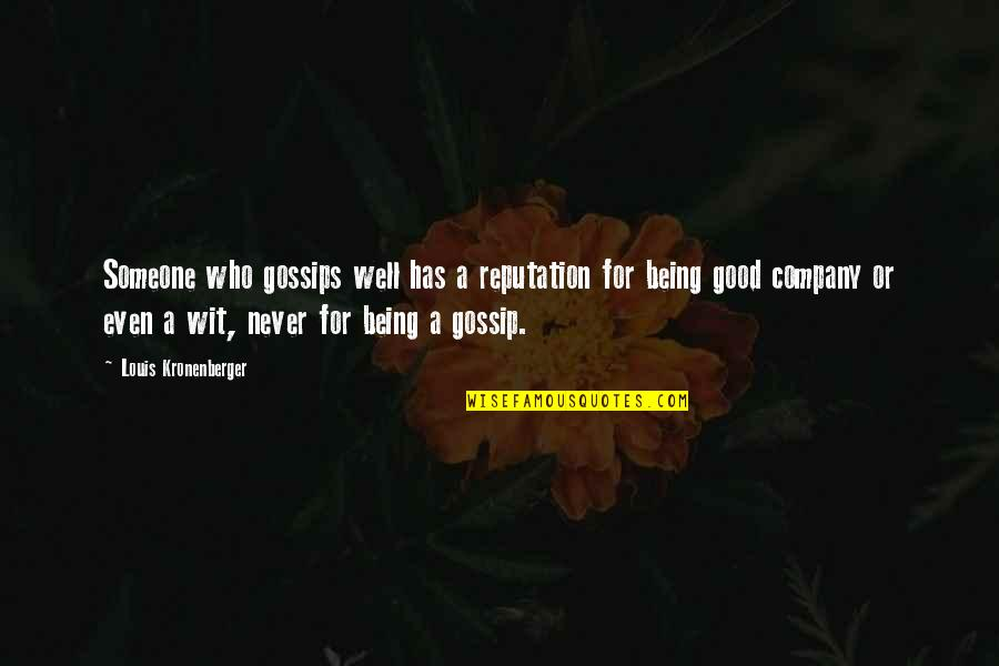 Good Company Quotes By Louis Kronenberger: Someone who gossips well has a reputation for