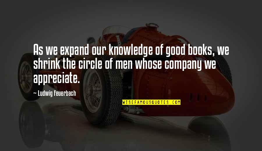 Good Company Quotes By Ludwig Feuerbach: As we expand our knowledge of good books,