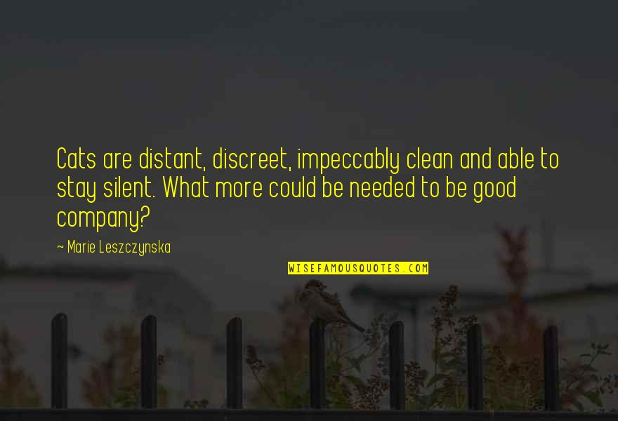 Good Company Quotes By Marie Leszczynska: Cats are distant, discreet, impeccably clean and able