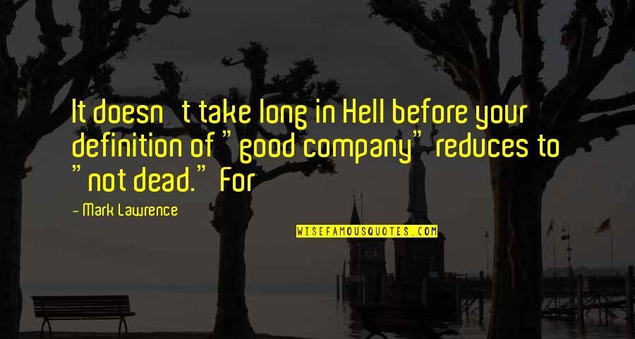 Good Company Quotes By Mark Lawrence: It doesn't take long in Hell before your