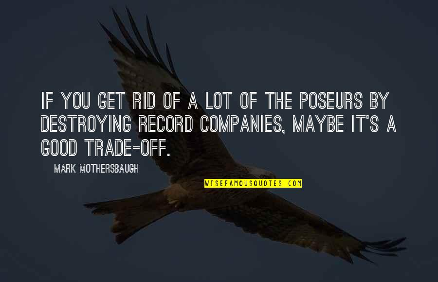 Good Company Quotes By Mark Mothersbaugh: If you get rid of a lot of