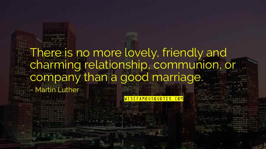 Good Company Quotes By Martin Luther: There is no more lovely, friendly and charming