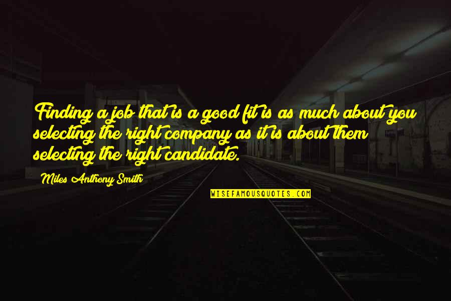 Good Company Quotes By Miles Anthony Smith: Finding a job that is a good fit