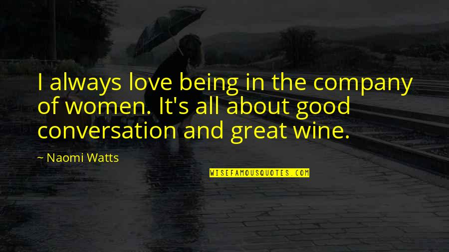 Good Company Quotes By Naomi Watts: I always love being in the company of