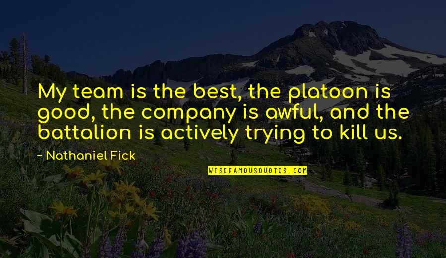 Good Company Quotes By Nathaniel Fick: My team is the best, the platoon is