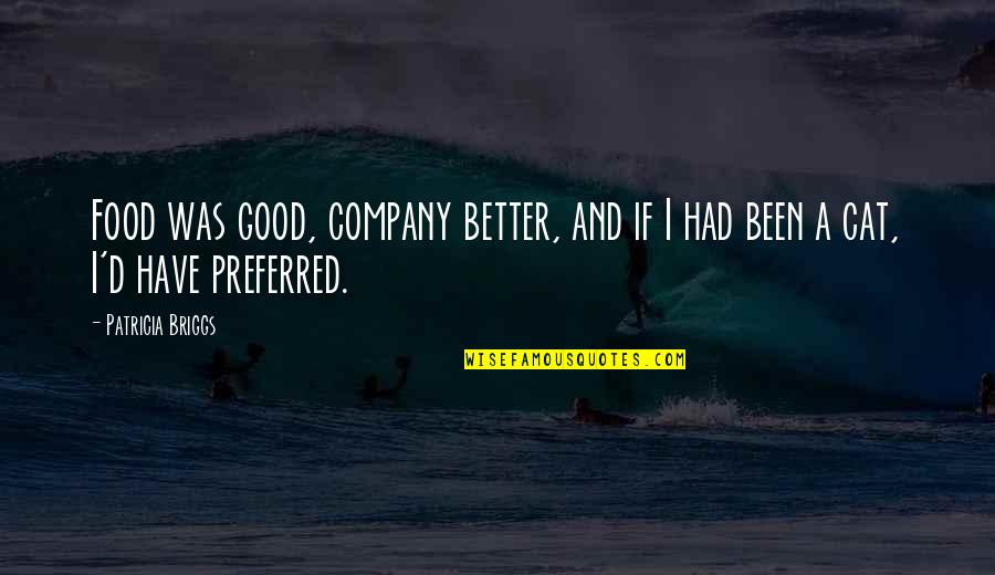 Good Company Quotes By Patricia Briggs: Food was good, company better, and if I