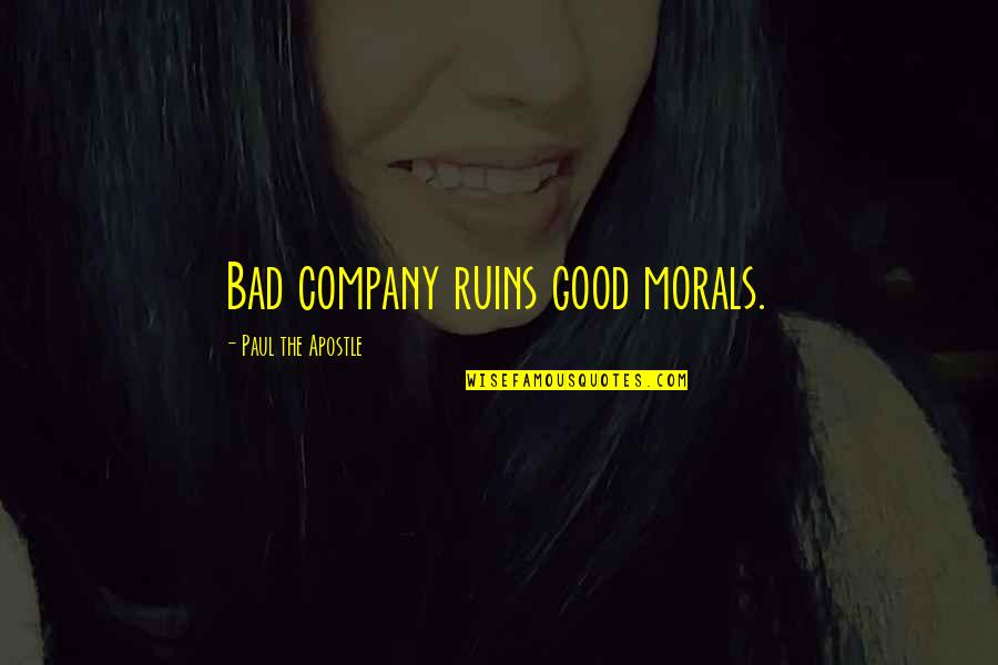 Good Company Quotes By Paul The Apostle: Bad company ruins good morals.