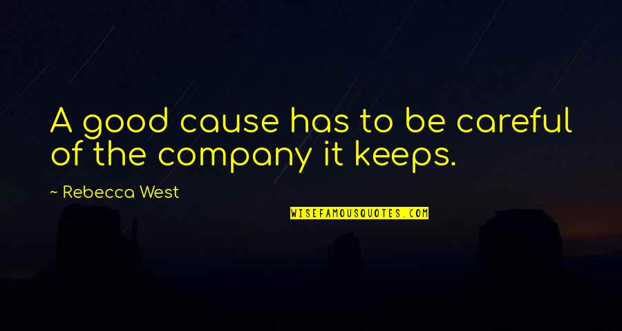 Good Company Quotes By Rebecca West: A good cause has to be careful of