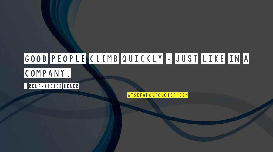 Good Company Quotes By Rolf-Dieter Heuer: Good people climb quickly - just like in