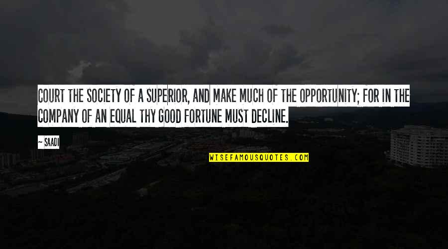 Good Company Quotes By Saadi: Court the society of a superior, and make