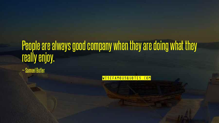 Good Company Quotes By Samuel Butler: People are always good company when they are