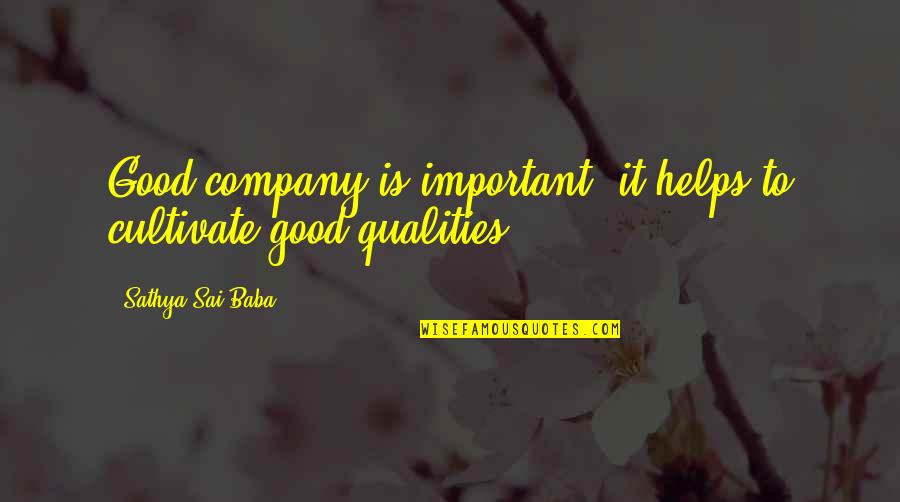 Good Company Quotes By Sathya Sai Baba: Good company is important, it helps to cultivate