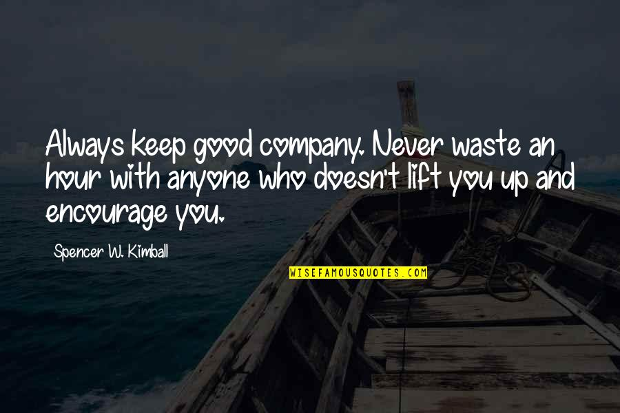 Good Company Quotes By Spencer W. Kimball: Always keep good company. Never waste an hour