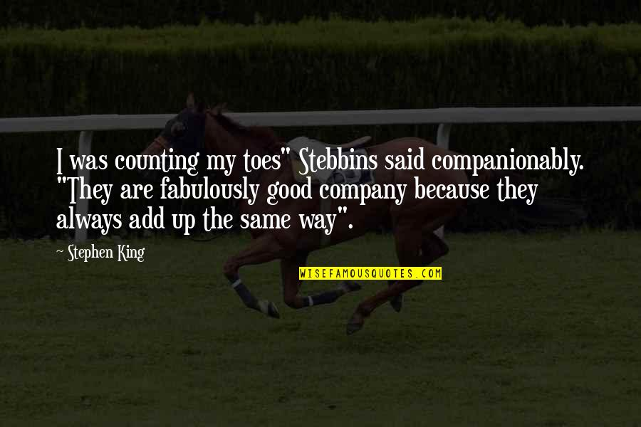 """Good Company Quotes By Stephen King: I was counting my toes"""" Stebbins said companionably."""