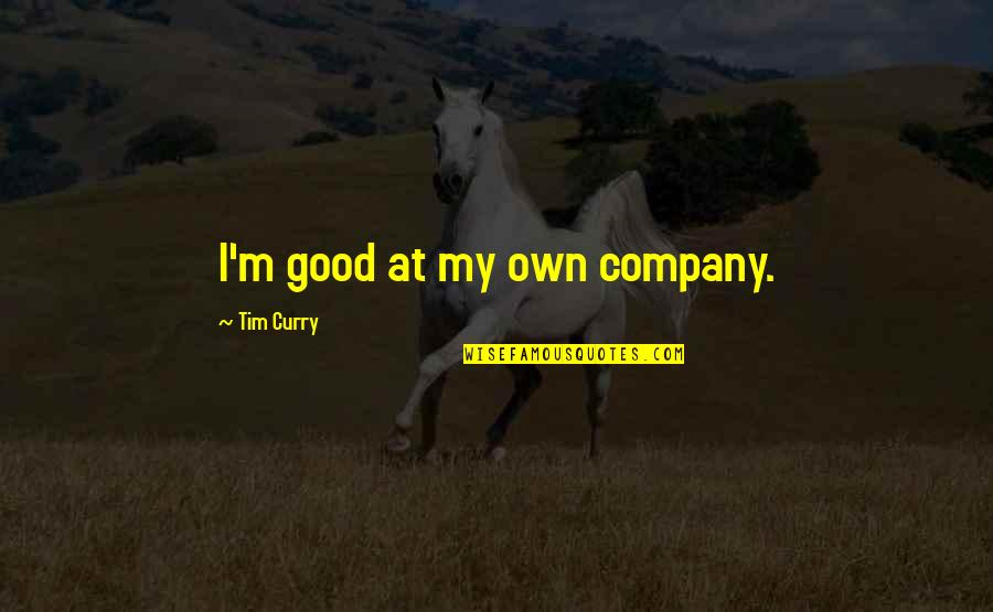 Good Company Quotes By Tim Curry: I'm good at my own company.