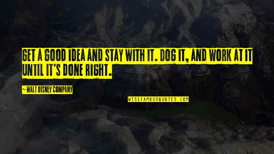 Good Company Quotes By Walt Disney Company: Get a good idea and stay with it.