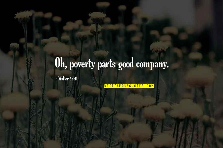 Good Company Quotes By Walter Scott: Oh, poverty parts good company.