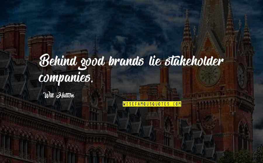 Good Company Quotes By Will Hutton: Behind good brands lie stakeholder companies.