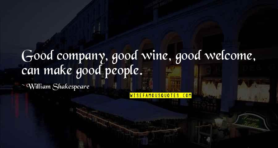 Good Company Quotes By William Shakespeare: Good company, good wine, good welcome, can make